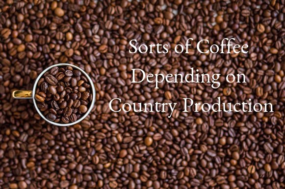 Sorts of Coffee Depending on Country Production